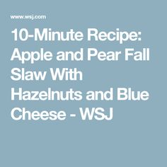 10-Minute Recipe: Apple and Pear Fall Slaw With Hazelnuts and Blue Cheese - WSJ