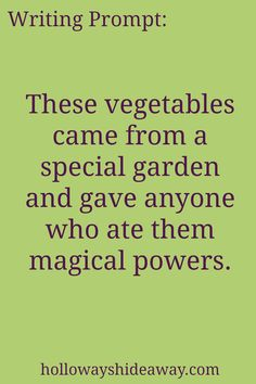 Kids Writing Prompts-Jan2017-These vegetables came from a special garden and gave anyone who ate them magical powers.