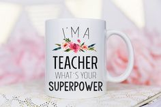 I'm a teacher, what's your super power coffee mug.