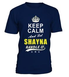 Shayna Keep Calm And Let Handle It