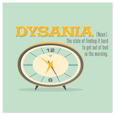 """Can I use this as a legit excuse for why I am always running late?  """"I'm sorry, but I suffer from dysania."""""""