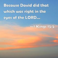 1 Kings Because David did that which was right in the eyes of the LORD, and turned not aside from any thing that he commanded him all the days of his life, save only in the matter of Uriah the Hittite. 1 Kings, Uriah, Think On, Writings, Our Life, Encouragement, Lord, David, Bible