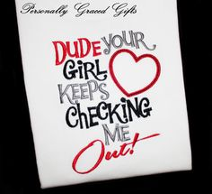Boys Valentines Day Dude your Girl Keeps Checking Me Out with Heart Custom Embroidered Kids Shirt or Bodysuit for Vday by PersonallyGraced, $22.00
