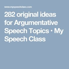 best argumentative essay topics english  282 original ideas for argumentative speech topics • my speech class