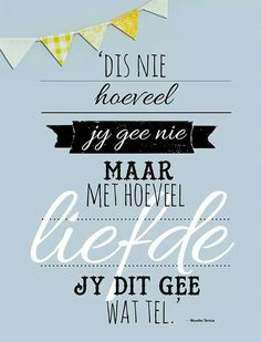 Afrikaans  ' T is niet hoeveel je geeft maar met hoeveel LIEFDE je het geeft Words Quotes, Wise Words, Life Quotes, Sayings, Great Quotes, Quotes To Live By, Inspirational Quotes, Afrikaanse Quotes, Wellness Quotes