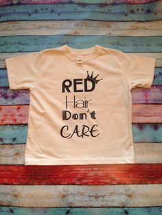 Hey, I found this really awesome Etsy listing at https://www.etsy.com/listing/185835671/red-hair-dont-care-tee-for-toddlers-so