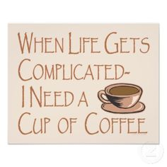 Funny I Need Coffee When Life Gets Complicated Art Photo jThis design features a coffee cup and a little coffee humor. When life gets complicated relax with a nice hot cup of coffee and forget your worries! Great for a coffee lover, java shop or bakery.