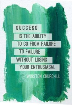 Success is the ability to go from failure to failure with enthusiasm