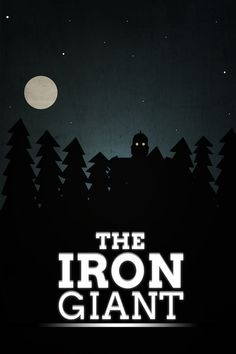 The Iron Giant If you haven't seen this movie, I feel sorry for you. Go watch this movie.