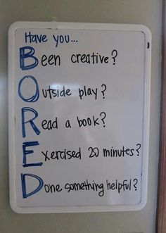 "YUP, this is posted on our cabinet in the kitchen. When anyone says the ""B"" word, even the little ones are asking if they have answered the B.O.R.E.D. questions :)"