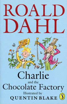 Roald Dahl: Charlie and The Chocolate Factory (illustrated by Quentin Blake)