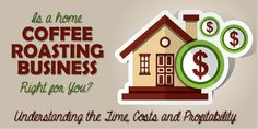 Is a home coffee roasting business right for you?