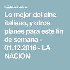 Lo mejor del cine italiano, y otros planes para este fin de semana - 01.12.2016 - LA NACION