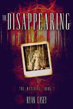 The Disappearing (The Watching, #2) - Kindle edition by Ryan Casey. Mystery, Thriller & Suspense Kindle eBooks @ Amazon.com.