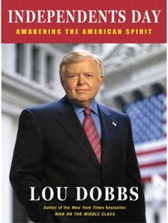 Independents Day by Lou Dobbs, Click to Start Reading eBook, From The New York Times bestselling author of War on the Middle Class, a powerful look at the critica