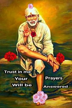 """Shri Shirdi Said Baba - """"Trust In Me. Your Prayers Will Be Answered."""""""