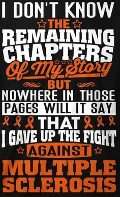 "No where in my remaining chapters will it say ""I GAVE UP ON MY MULTIPLE SCLEROSIS""!"