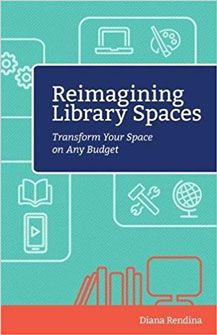 Reimagining Library Spaces : Transform Your Space on Any Budget  Diana Rendina.  | #DOEBibliography