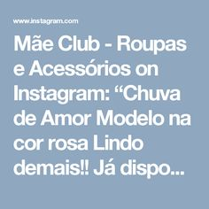 """Mãe Club - Roupas e Acessórios on Instagram: """"Chuva de Amor Modelo na cor rosa Lindo demais!! Já disponível no site da lojinha!! Corre lá : loja.maeclub.com.br ou se preferir me chame…"""" • Instagram"""