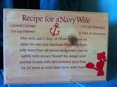 recipe for a navy wife; A part of me will always be a navy wife! Military Girlfriend, Navy Military, Military Spouse, Military Signs, Us Navy Love, Navy Mom, Navy Times, Navy Chief, Wife Quotes