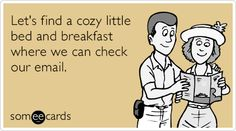 Free and Funny Flirting Ecard: Let's find a cozy little bed and breakfast where we can check our email. Create and send your own custom Flirting ecard. Funny Travel Quotes, Travel Humor, Check Email, Travel Cards, Flirting Memes, E Cards, Hilarious, It's Funny, Someecards