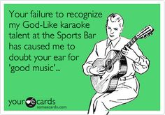 Funny Friendship Ecard: Your failure to recognize my God-Like karaoke talent at the Sports Bar has caused me to doubt your ear for 'good music'...