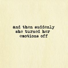 And then, suddenly, she turned her emotions off.