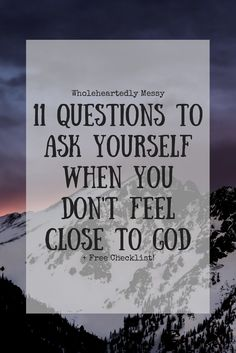 11 Questions To Ask Yourself When You Don't Feel Close To God