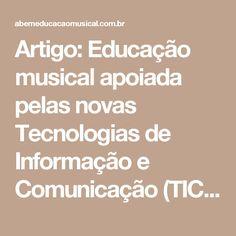 Artigo: Educação musical apoiada  pelas novas Tecnologias de  Informação e Comunicação (TIC):  pesquisas, práticas e formação de  docentes