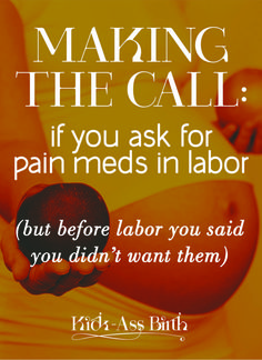 Making the call: if you ask for pain meds in labor (but before labor you said you didn't want them). Tips for partners and support people. A list of things I watch for (as a veteran doula). Free handouts to help you in your journey! // read more at kickassbirth.com
