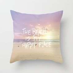 the beach is my happy place Throw Pillow by Sylvia Cook Photography - $20.00