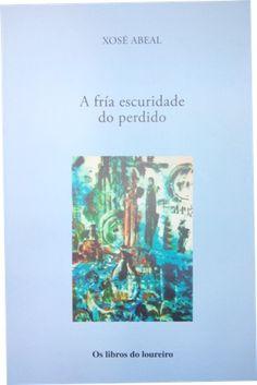 A fría escuridade do perdido / Xosé Abeal ; [ilustracións, Juan Vidales Pousa] - Santiago de Compostela : Follas Novas, 2015