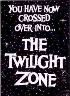 Do do do do..do do do do, you have now entered the Twilight Zone