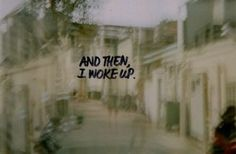 and then, i woke up