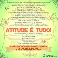 Atitude é tudo. E gratidão a Deus.