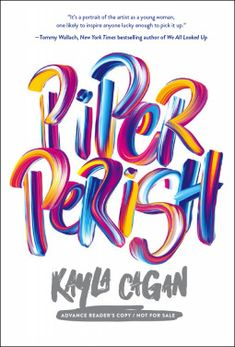 Piper Perish | Kayla Cagan | February 28th 2017 |  Debut author Kayla Cagan breathes new life into fiction in this ridiculously compelling, utterly authentic work featuring interior art from Rookie magazine illustrator Maria Ines Gul. Piper will have readers asking big questions along with her. What is love? What is friendship? What is family? What is home? And who is a person when she's missing any one of these things? #ya #2017