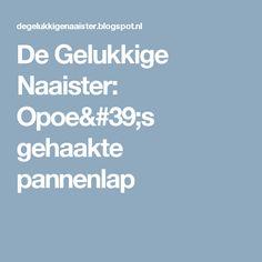 De Gelukkige Naaister: Opoe's gehaakte pannenlap