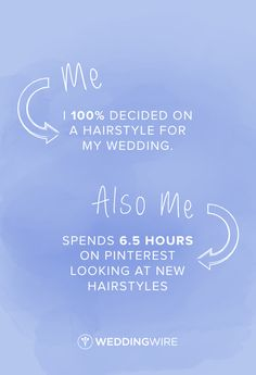 Me: I 100% decided on my hairstyle for my wedding. Also me: Spends 6.5 hours on Pinterest looking at new hairstyles  Share if this is totally you!