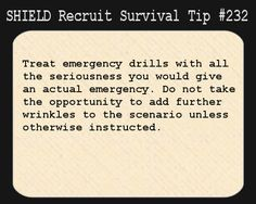 S.H.I.E.L.D. Recruit Survival Tip #232:Treat emergency drills with all the seriousness you would give an actual emergency. Do not take the opportunity to add further wrinkles to the scenario unless otherwise instructed.