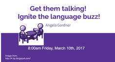 Get them talking! Ignite the language buzz! Presented by Angela Gardner Classroom Tools, Classroom Ideas, Central States, French Classroom, World Languages, Spanish Activities, Teaching Strategies, Spanish Class, Professional Development