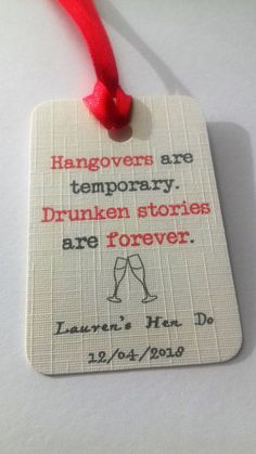 Hangovers are temporary. Drunken stories are forever. Ease the sore head the day after your big event with a hangover kit, a bottle of water to tie these tags around to pop by your guests bed. Add your event name and date to the bottom as a keep sake. Choose from red ribbon or white
