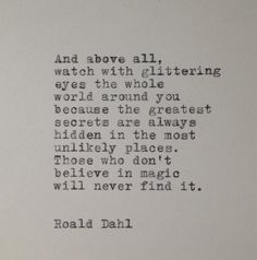 In the words of Roald Dahl (a. The person who made my childhood awesome) Pretty Words, Beautiful Words, Cool Words, Beautiful Things, Great Quotes, Quotes To Live By, Inspirational Quotes, Secret Love Quotes, Words Quotes