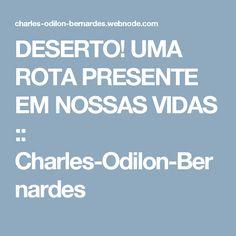 DESERTO! UMA ROTA PRESENTE EM NOSSAS VIDAS :: Charles-Odilon-Bernardes