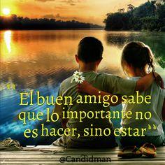 """""""El buen #Amigo sabe que lo importante no es hacer, sino estar"""". #Citas #Frases @Candidman"""