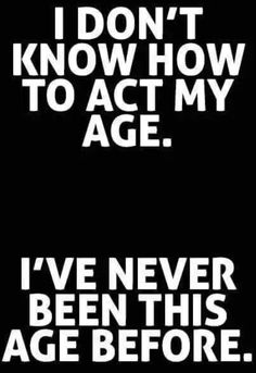 Nope... never been this age lol