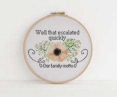 Well that escalated quickly is our family motto xstitch cross Cross Stitch Quotes, Cute Cross Stitch, Cross Stitch Designs, Funny Cross Stitch Patterns, Hand Embroidery Stitches, Cross Stitch Embroidery, Embroidery Patterns, Funny Embroidery, Simple Embroidery
