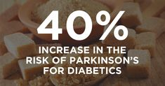 In this report, it was determined that the risk of developing Parkinson's disease was an astounding 40% higher among diabetic patients.