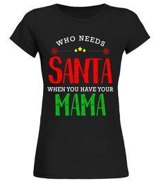 Who Needs Santa When You Have Mama Christmas T-Shirt