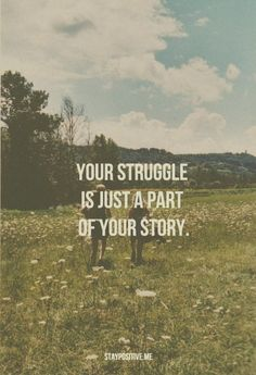 Your struggle is just a part of your story.