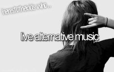 here's to the kids who love alternative music...supposed to say love...